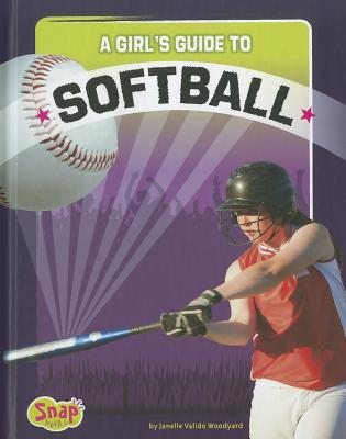 A Girl's Guide to Softball By Woodyard, Janelle Valido