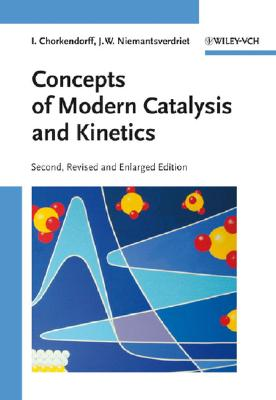 Concepts of Modern Catalysis and Kinetics By Chorkendorff, I./ Niemantsverdriet, J. W.